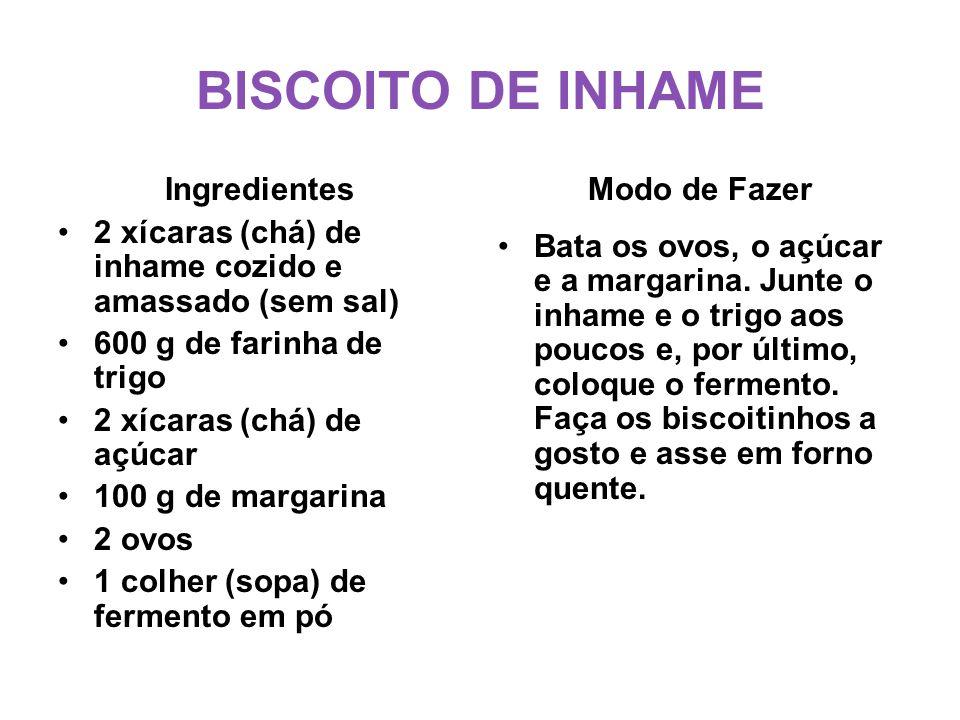 BISCOITO DE INHAME Ingredientes •2 xícaras (chá) de inhame cozido e amassado (sem sal) •600 g de farinha de trigo •2 xícaras (chá) de açúcar •100 g de