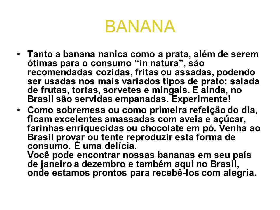 """BANANA •Tanto a banana nanica como a prata, além de serem ótimas para o consumo """"in natura"""", são recomendadas cozidas, fritas ou assadas, podendo ser"""