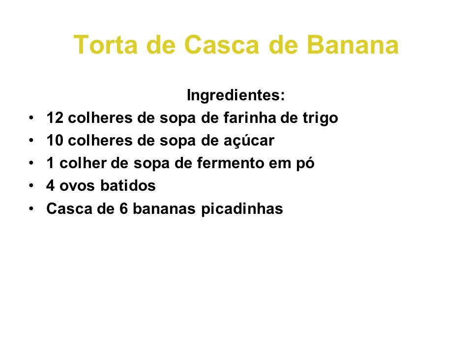 Torta de Casca de Banana Ingredientes: •12 colheres de sopa de farinha de trigo •10 colheres de sopa de açúcar •1 colher de sopa de fermento em pó •4 ovos batidos •Casca de 6 bananas picadinhas