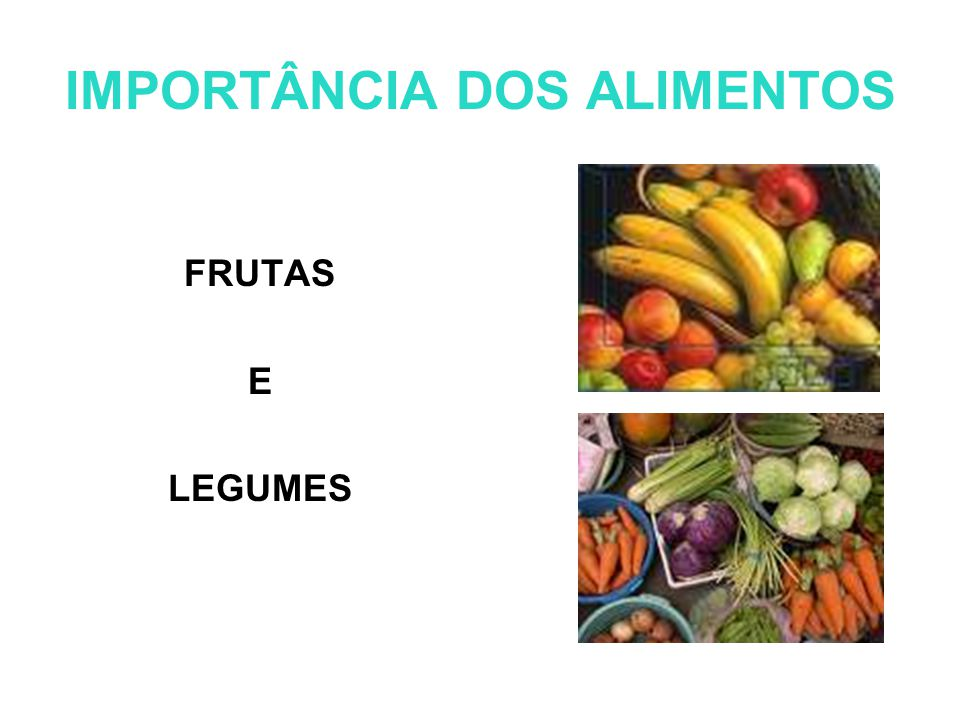 IMPORTÂNCIA DOS ALIMENTOS FRUTAS E LEGUMES