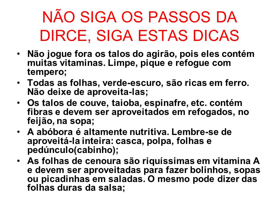 NÃO SIGA OS PASSOS DA DIRCE, SIGA ESTAS DICAS •Não jogue fora os talos do agirão, pois eles contém muitas vitaminas.