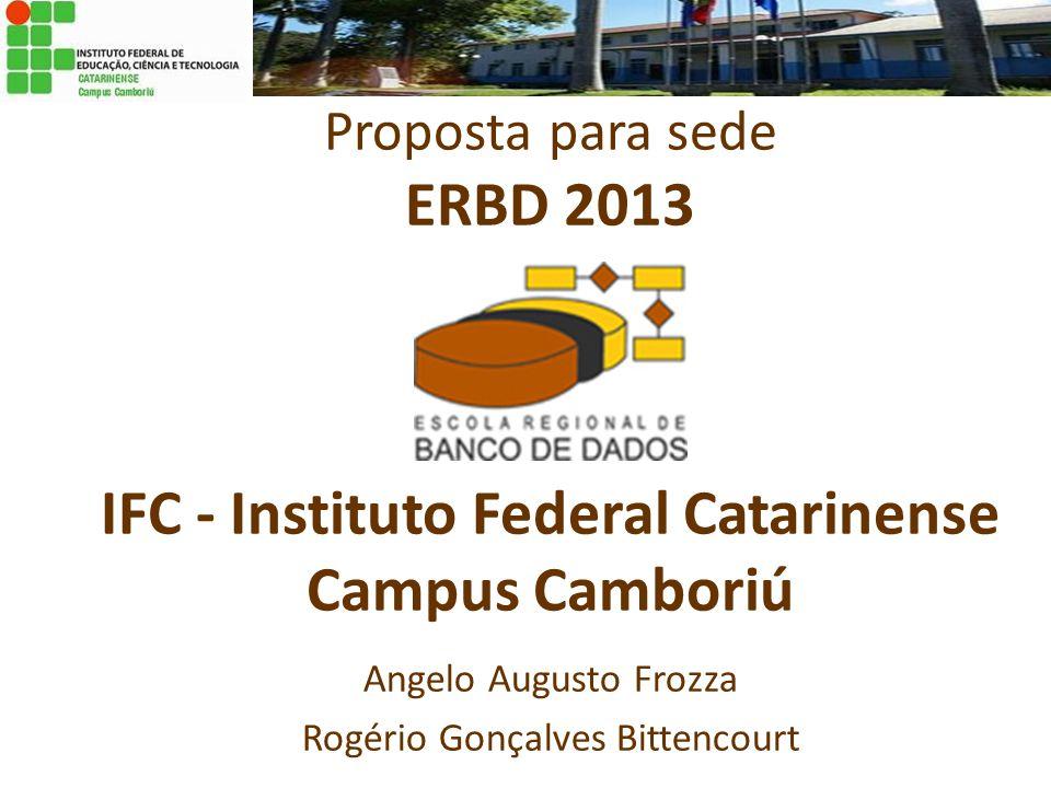Proposta para sede ERBD 2013 IFC - Instituto Federal Catarinense Campus Camboriú Angelo Augusto Frozza Rogério Gonçalves Bittencourt