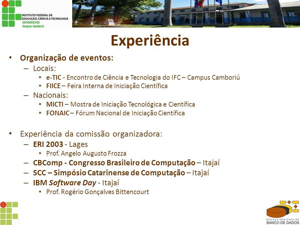 Experiência • Organização de eventos: – Locais: • e-TIC - Encontro de Ciência e Tecnologia do IFC – Campus Camboriú • FIICE – Feira Interna de Iniciação Científica – Nacionais: • MICTI – Mostra de Iniciação Tecnológica e Científica • FONAIC – Fórum Nacional de Iniciação Científica • Experiência da comissão organizadora: – ERI 2003 - Lages • Prof.