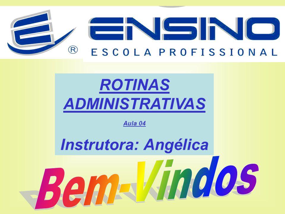 ROTINAS ADMINISTRATIVAS Aula 04 Instrutora: Angélica