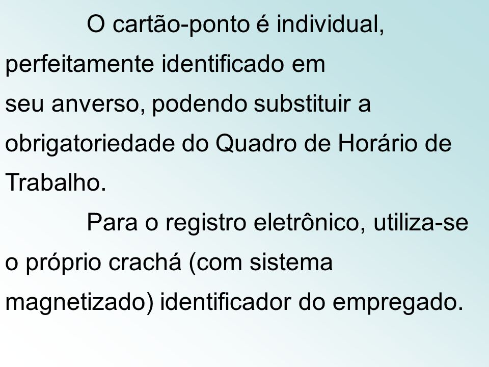 A marcação do ponto pode ser feita em registros mecânicos ou eletrônicos, isto é, mediante relógio de ponto, ou manuscrita em livro ou cartão-ponto. T
