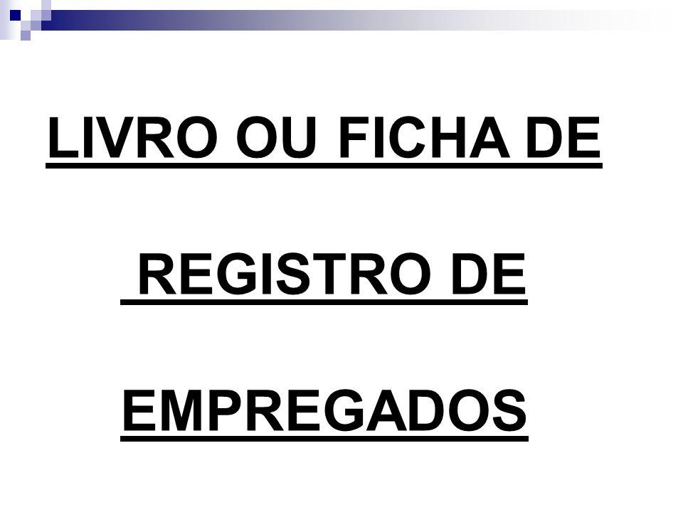 LIVRO OU FICHA DE REGISTRO DE EMPREGADOS