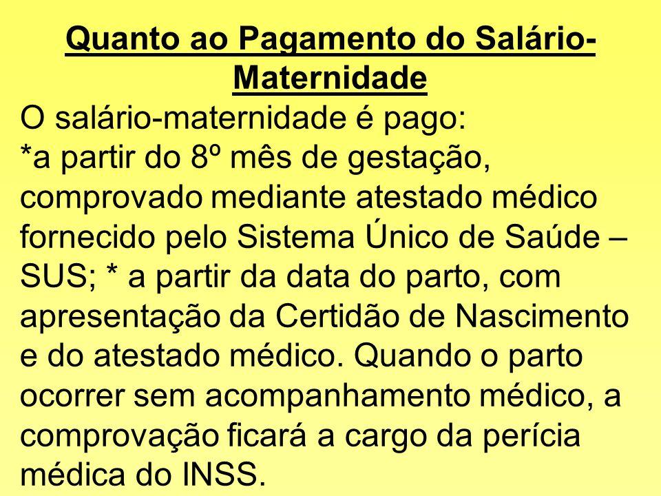 Quanto ao seu Valor. A renda mensal do salário-maternidade é correspondente: para a empregada, ao seu salário integral; para a empregada doméstica, ao