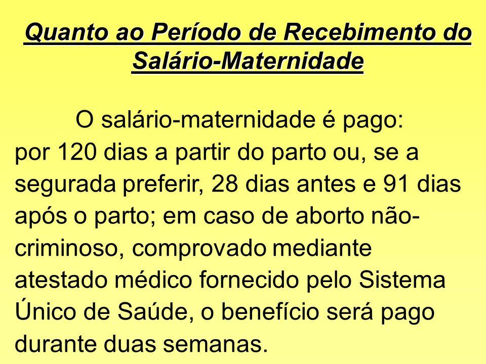 Quanto ao Pagamento do Salário- Maternidade O salário-maternidade é pago: *a partir do 8º mês de gestação, comprovado mediante atestado médico forneci
