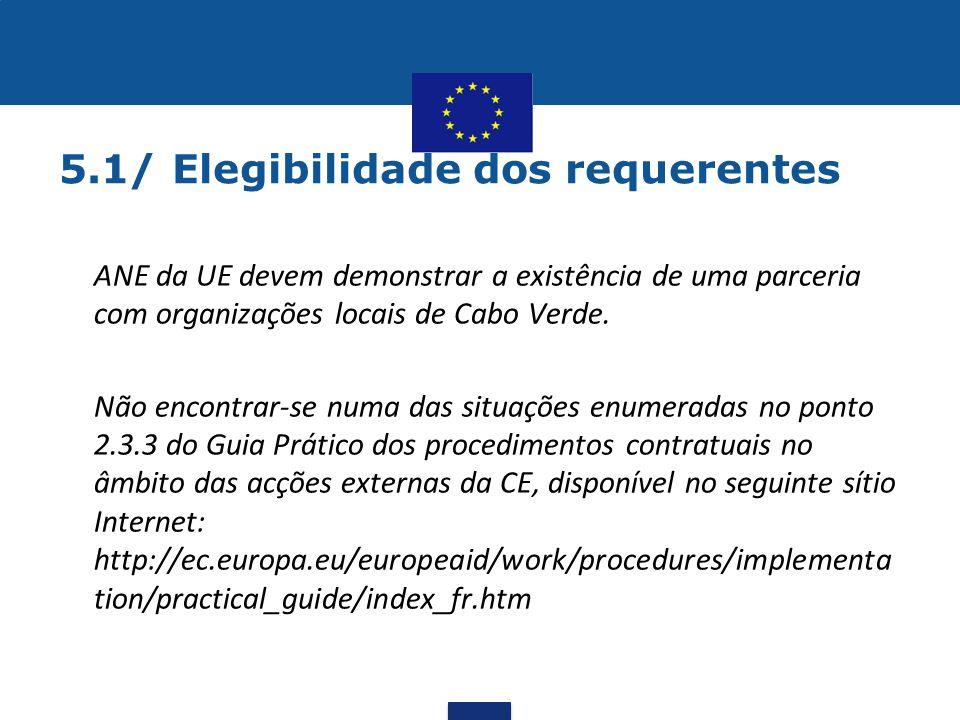 5.1/ Elegibilidade dos requerentes •ANE da UE devem demonstrar a existência de uma parceria com organizações locais de Cabo Verde. •Não encontrar-se n