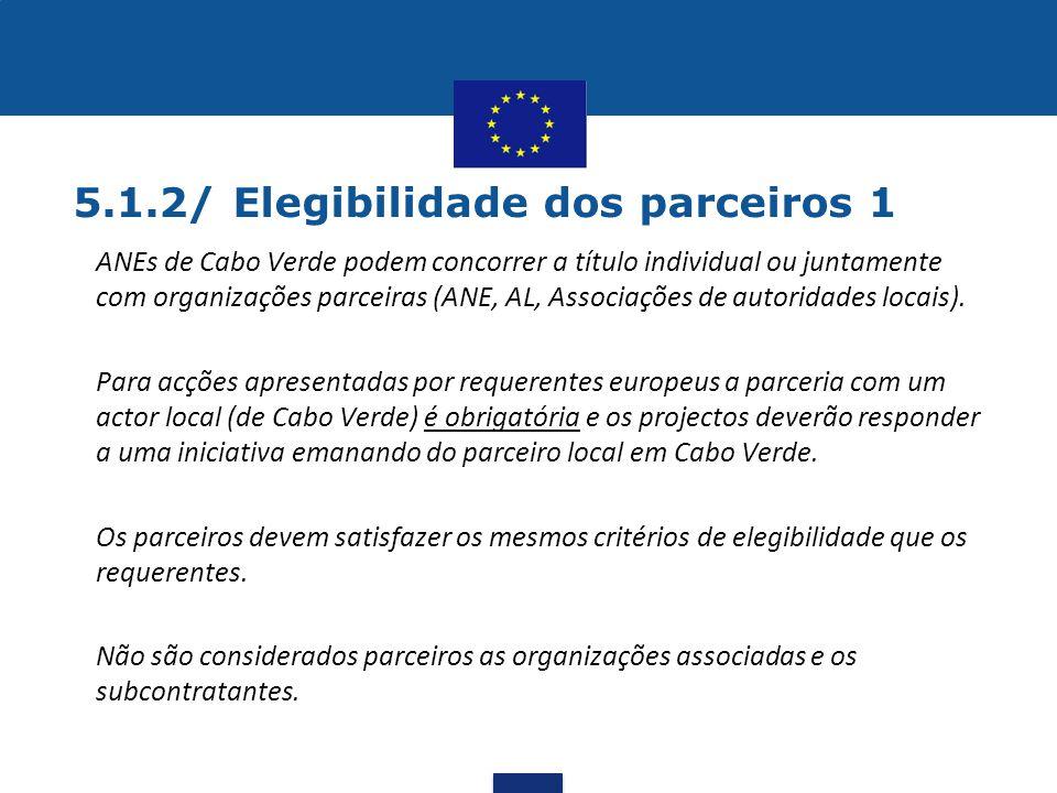 5.1.2/ Elegibilidade dos parceiros 1 •ANEs de Cabo Verde podem concorrer a título individual ou juntamente com organizações parceiras (ANE, AL, Associ