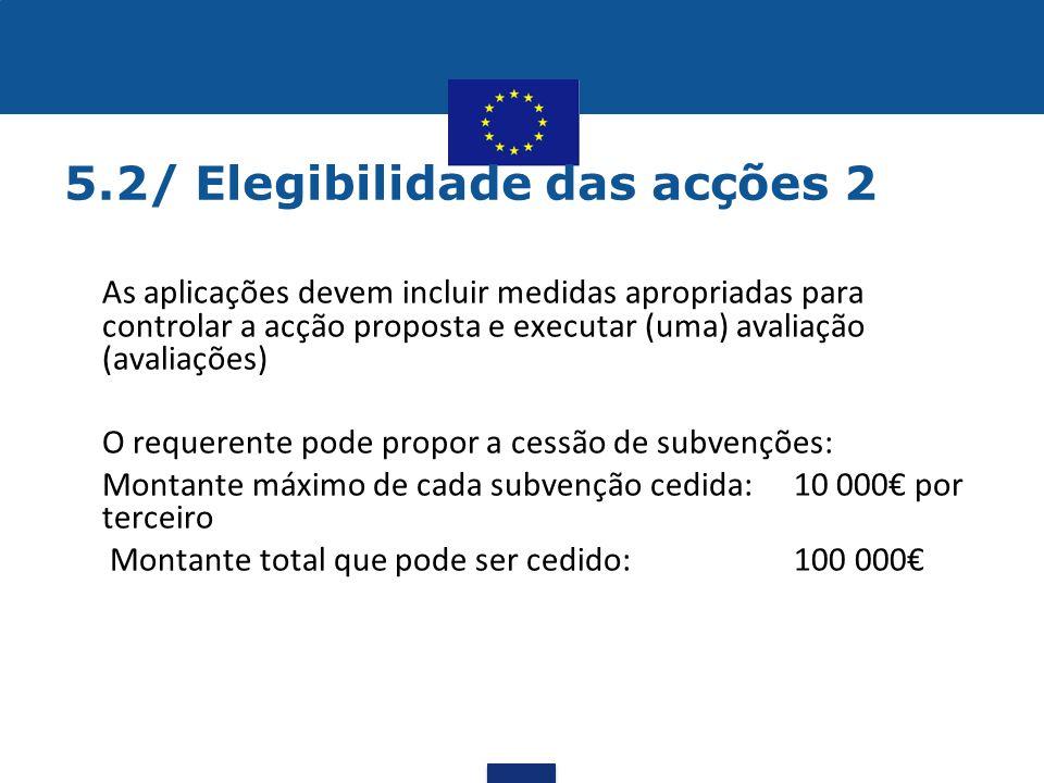 5.2/ Elegibilidade das acções 2 •As aplicações devem incluir medidas apropriadas para controlar a acção proposta e executar (uma) avaliação (avaliaçõe
