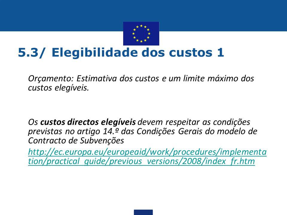 5.3/ Elegibilidade dos custos 1 •Orçamento: Estimativa dos custos e um limite máximo dos custos elegíveis. •Os custos directos elegíveis devem respeit