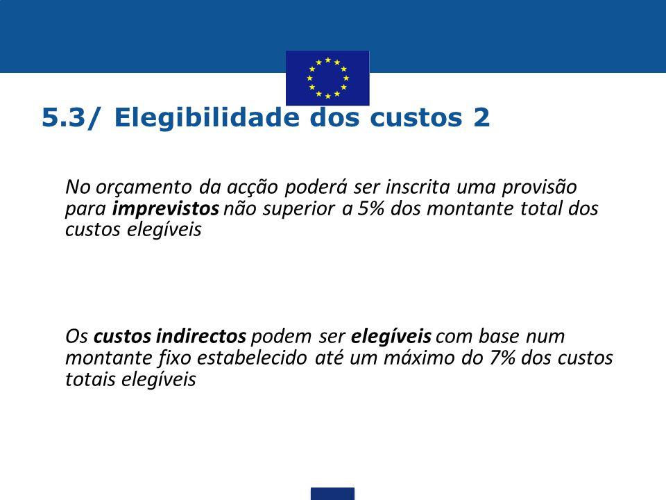 5.3/ Elegibilidade dos custos 2 •No orçamento da acção poderá ser inscrita uma provisão para imprevistos não superior a 5% dos montante total dos cust