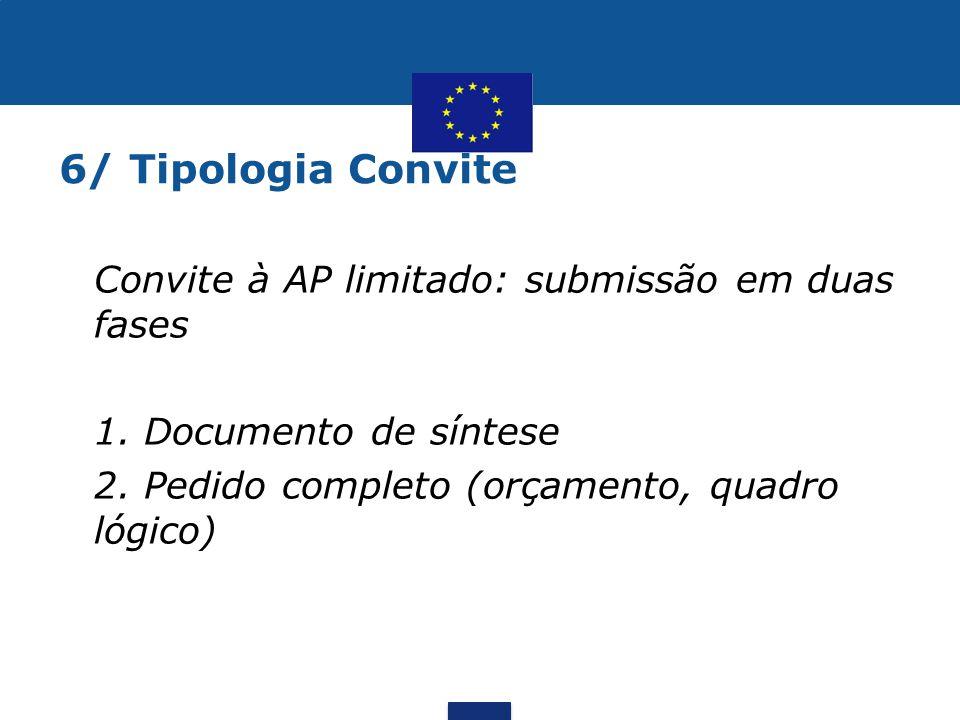 6/ Tipologia Convite •Convite à AP limitado: submissão em duas fases • •1. Documento de síntese •2. Pedido completo (orçamento, quadro lógico)