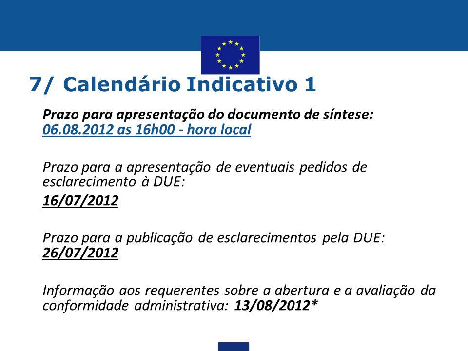 7/ Calendário Indicativo 1 •Prazo para apresentação do documento de síntese: 06.08.2012 as 16h00 - hora local •Prazo para a apresentação de eventuais