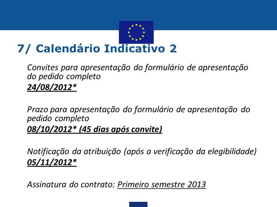 7/ Calendário Indicativo 2 •Convites para apresentação do formulário de apresentação do pedido completo •24/08/2012* •Prazo para apresentação do formu