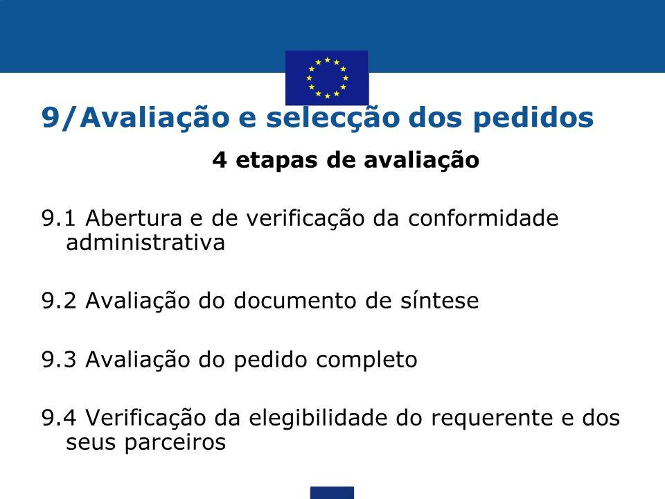 9/Avaliação e selecção dos pedidos •4 etapas de avaliação 9.1 Abertura e de verificação da conformidade administrativa 9.2 Avaliação do documento de s