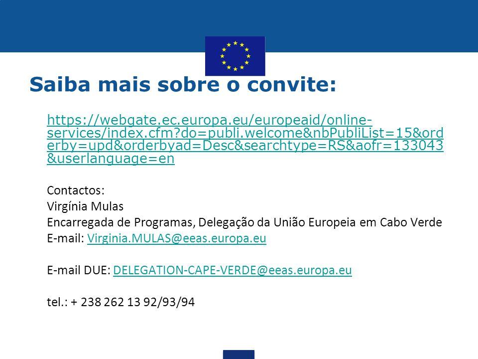 Saiba mais sobre o convite: https://webgate.ec.europa.eu/europeaid/online- services/index.cfm?do=publi.welcome&nbPubliList=15&ord erby=upd&orderbyad=D