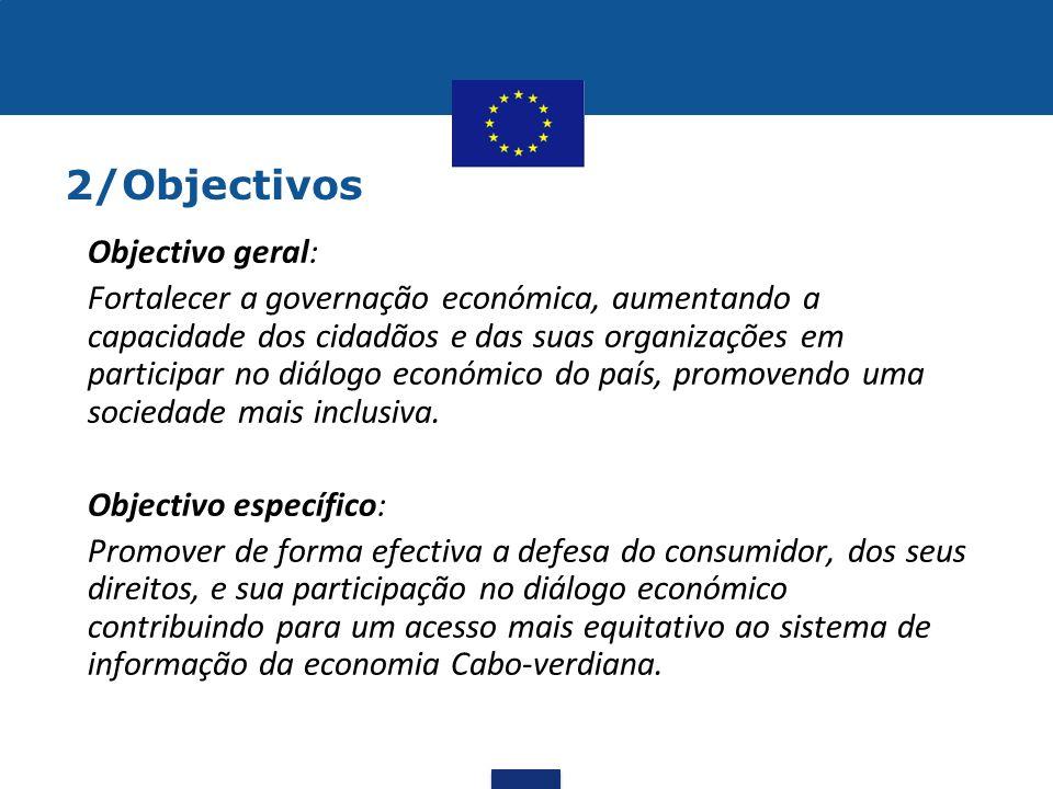 2/Objectivos •Objectivo geral: •Fortalecer a governação económica, aumentando a capacidade dos cidadãos e das suas organizações em participar no diálo