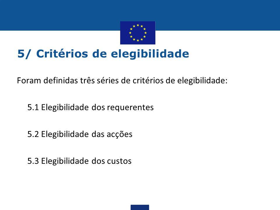 5/ Critérios de elegibilidade Foram definidas três séries de critérios de elegibilidade: •5.1 Elegibilidade dos requerentes •5.2 Elegibilidade das acç