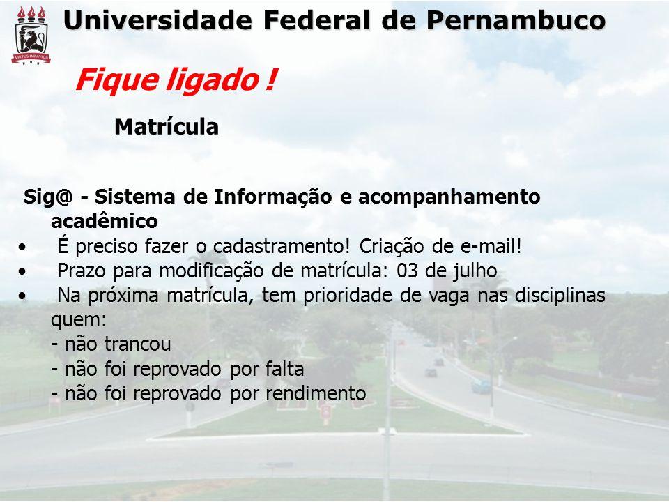 Universidade Federal de Pernambuco Fique ligado ! Matrícula Sig@ - Sistema de Informação e acompanhamento acadêmico • É preciso fazer o cadastramento!