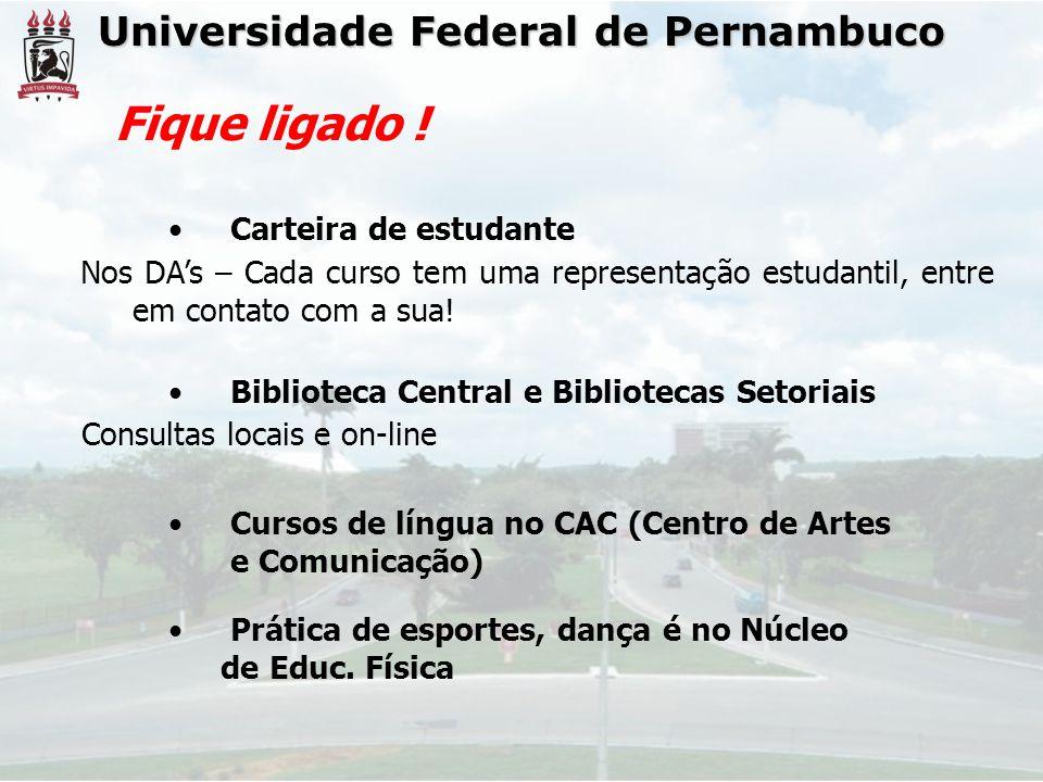 Universidade Federal de Pernambuco • Carteira de estudante Nos DA's – Cada curso tem uma representação estudantil, entre em contato com a sua! • Bibli