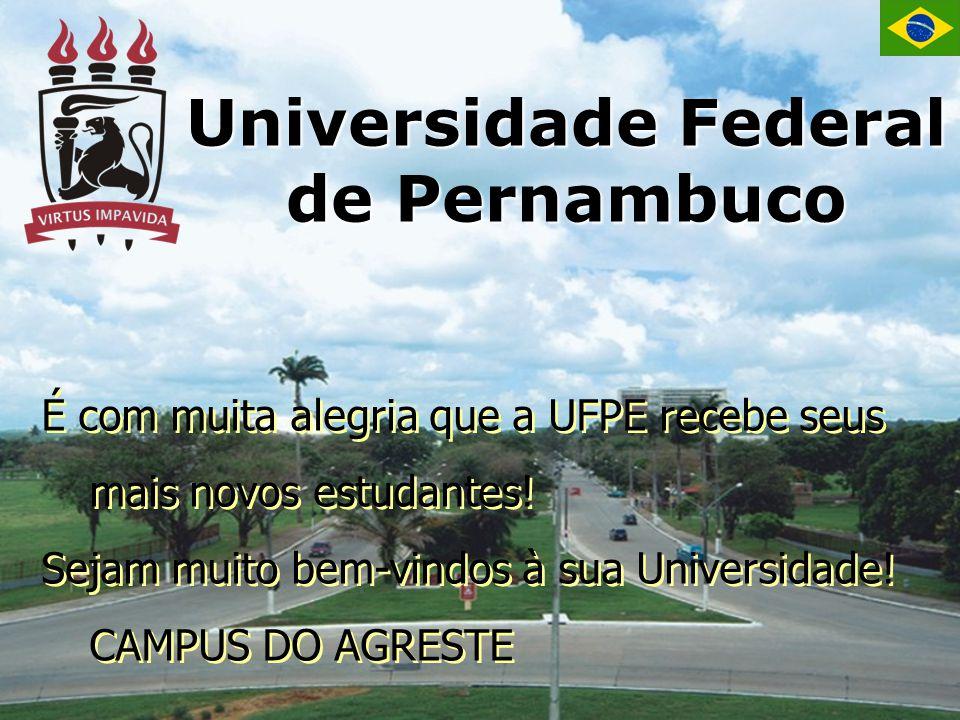 É com muita alegria que a UFPE recebe seus mais novos estudantes! Sejam muito bem-vindos à sua Universidade! CAMPUS DO AGRESTE É com muita alegria que
