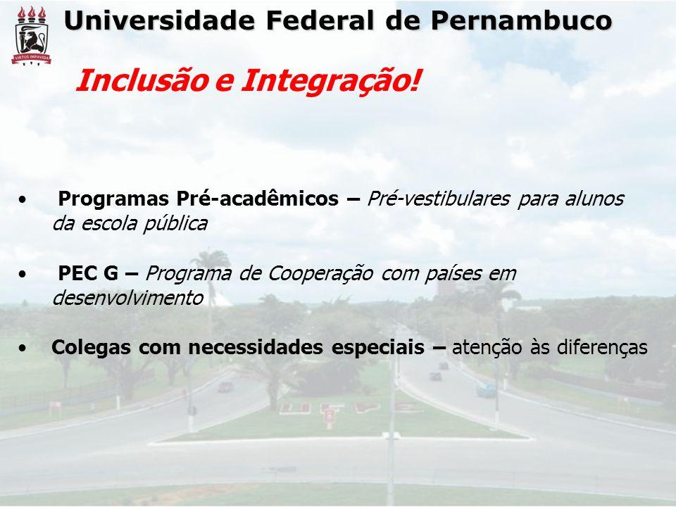 Universidade Federal de Pernambuco Inclusão e Integração! • Programas Pré-acadêmicos – Pré-vestibulares para alunos da escola pública • PEC G – Progra