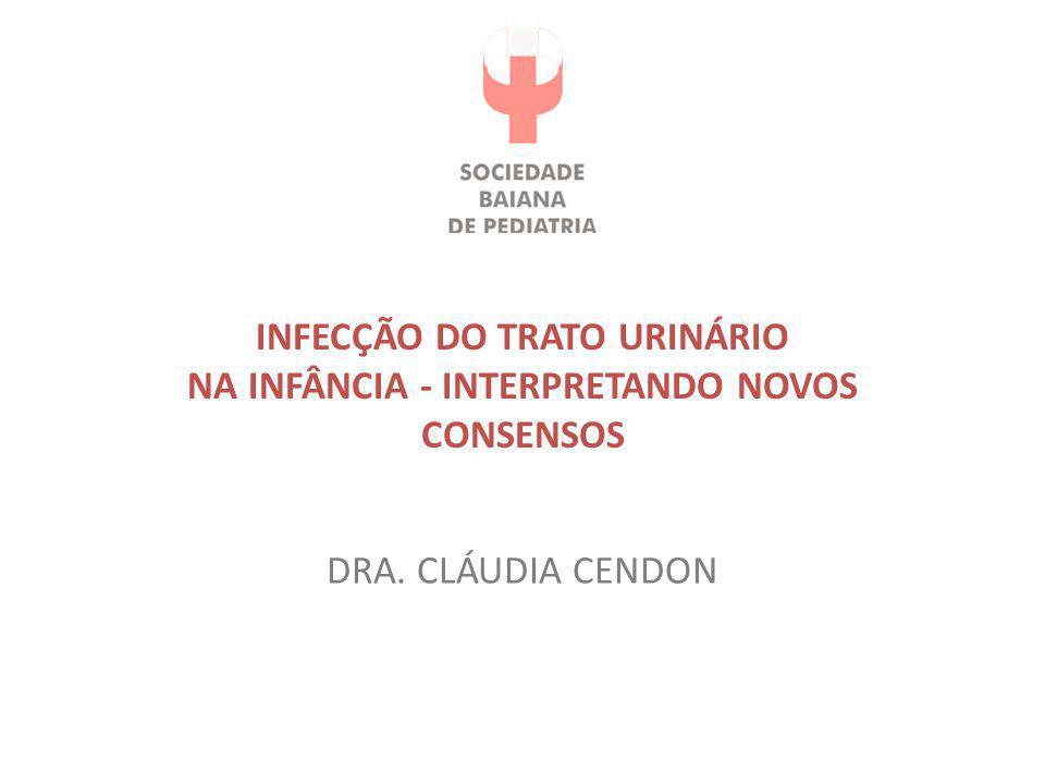 INFECÇÃO DO TRATO URINÁRIO NA INFÂNCIA - INTERPRETANDO NOVOS CONSENSOS DRA. CLÁUDIA CENDON