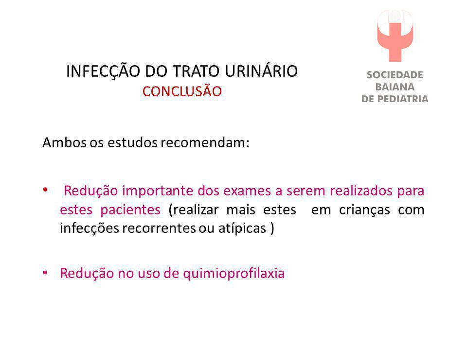 INFECÇÃO DO TRATO URINÁRIO CONCLUSÃO Ambos os estudos recomendam: • Redução importante dos exames a serem realizados para estes pacientes (realizar ma