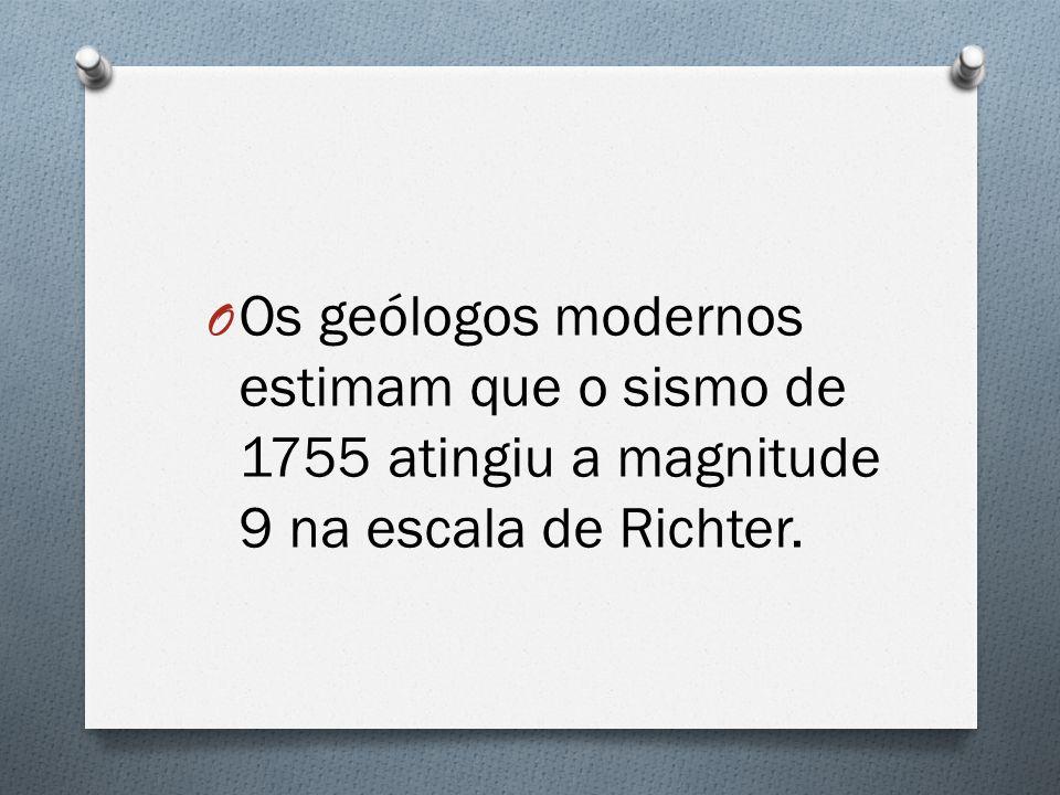 O Os geólogos modernos estimam que o sismo de 1755 atingiu a magnitude 9 na escala de Richter.