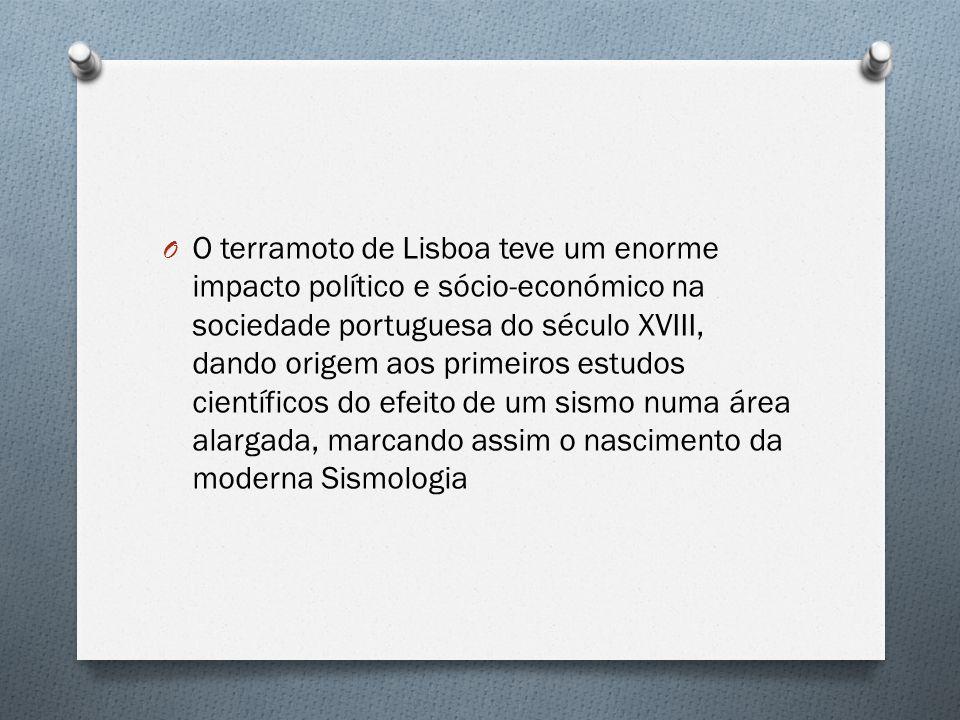 O O terramoto de Lisboa teve um enorme impacto político e sócio-económico na sociedade portuguesa do século XVIII, dando origem aos primeiros estudos