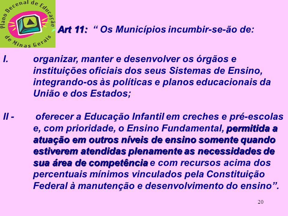 19 Entretanto, o Estado de Minas Gerais lança- se ao desafio de realizar um trabalho diferenciado. (em bases pactuadas: oferecendo apoio técnico aos m