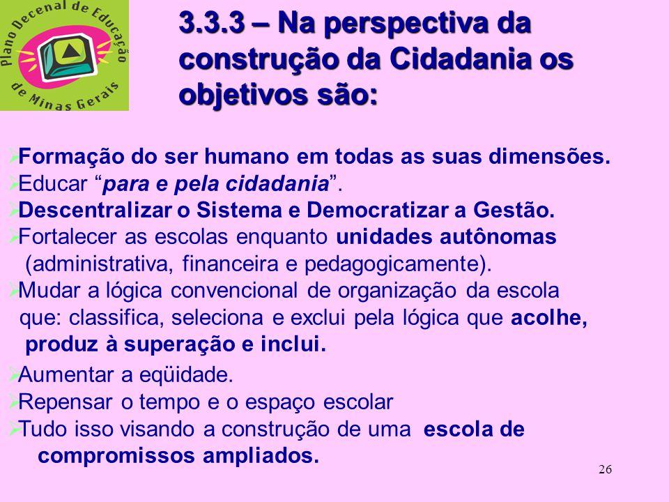 25 3.3 Quais deverão ser os objetivos do Plano Municipal de Educação? 3.3.1 Objetivos Gerais: os mesmos do PNE ( que decorrem da CF/88 e da LDBEN/96)