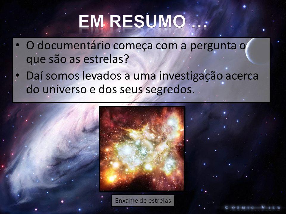 • O documentário começa com a pergunta o que são as estrelas.