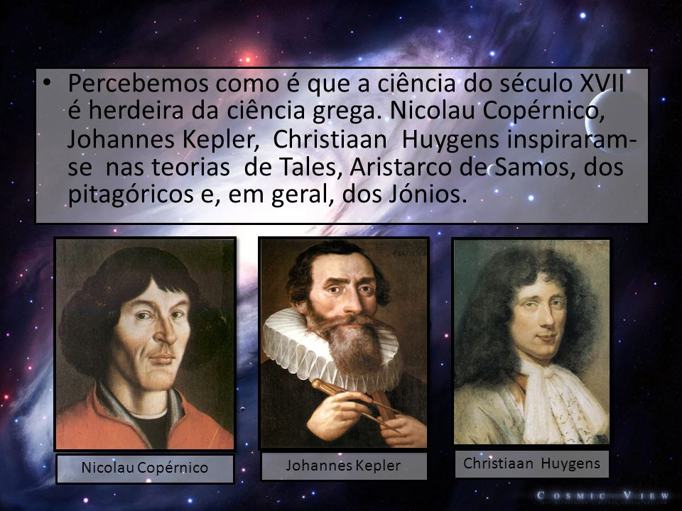 • Percebemos como é que a ciência do século XVII é herdeira da ciência grega.