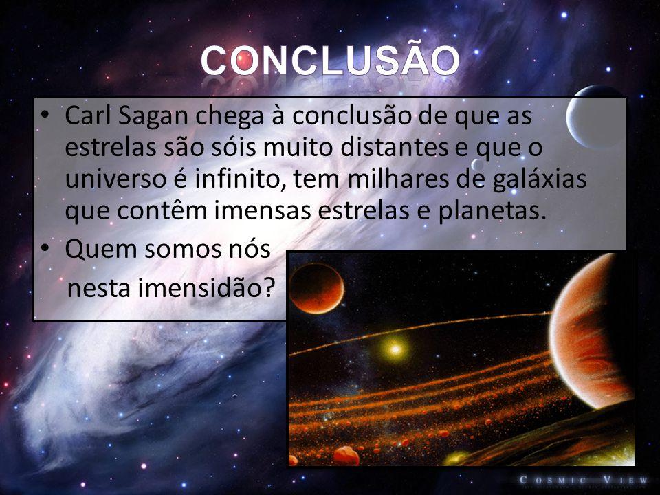 • Na sua opinião, existem mais planetas com condições próprias para a existência de vida.