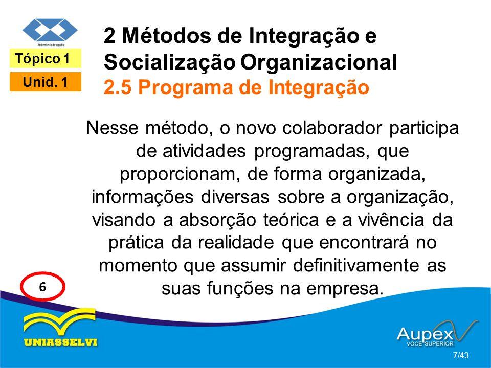 2 Métodos de Integração e Socialização Organizacional 2.5 Programa de Integração Nesse método, o novo colaborador participa de atividades programadas,