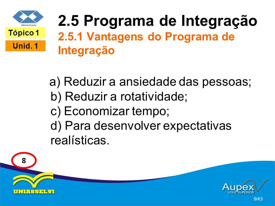 2.5 Programa de Integração 2.5.1 Vantagens do Programa de Integração a) Reduzir a ansiedade das pessoas; b) Reduzir a rotatividade; c) Economizar temp