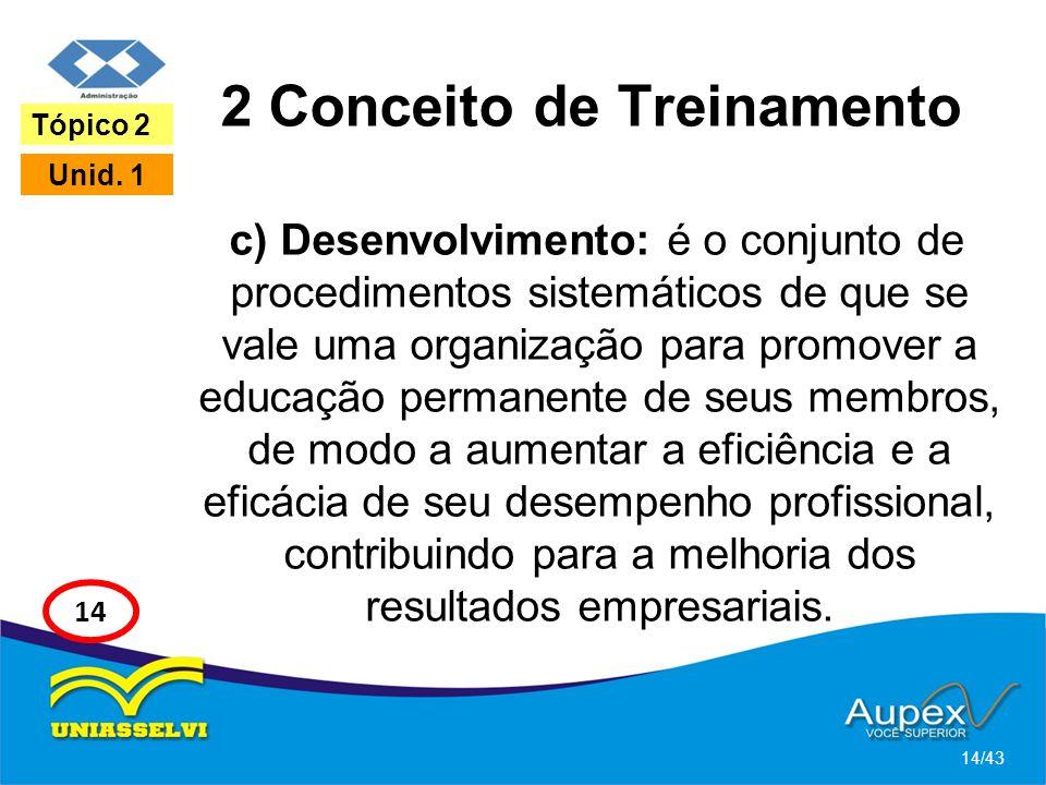 2 Conceito de Treinamento c) Desenvolvimento: é o conjunto de procedimentos sistemáticos de que se vale uma organização para promover a educação perma