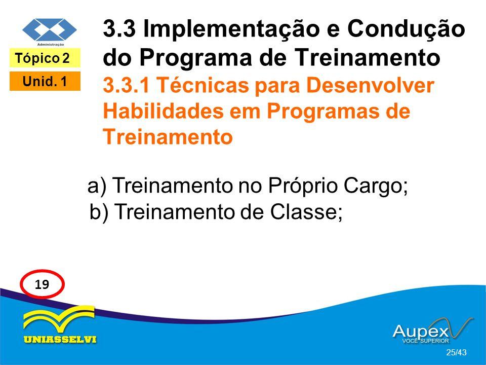 3.3 Implementação e Condução do Programa de Treinamento 3.3.1 Técnicas para Desenvolver Habilidades em Programas de Treinamento a) Treinamento no Próp