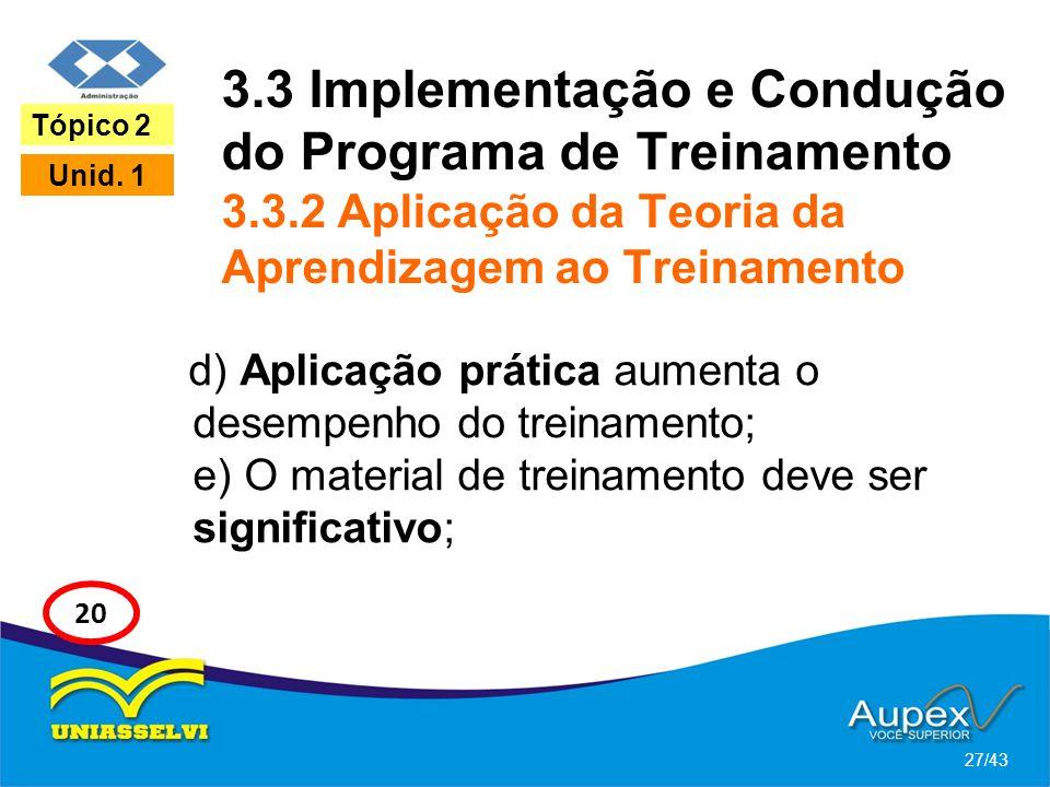 3.3 Implementação e Condução do Programa de Treinamento 3.3.2 Aplicação da Teoria da Aprendizagem ao Treinamento d) Aplicação prática aumenta o desemp