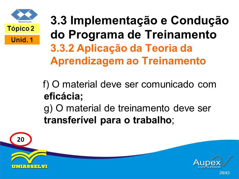 3.3 Implementação e Condução do Programa de Treinamento 3.3.2 Aplicação da Teoria da Aprendizagem ao Treinamento f) O material deve ser comunicado com