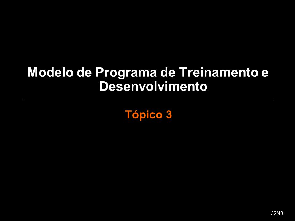 Modelo de Programa de Treinamento e Desenvolvimento Tópico 3 32/43