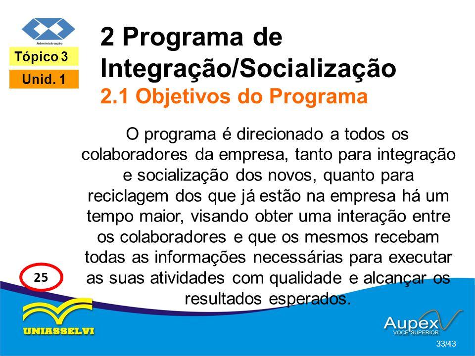 2 Programa de Integração/Socialização 2.1 Objetivos do Programa O programa é direcionado a todos os colaboradores da empresa, tanto para integração e