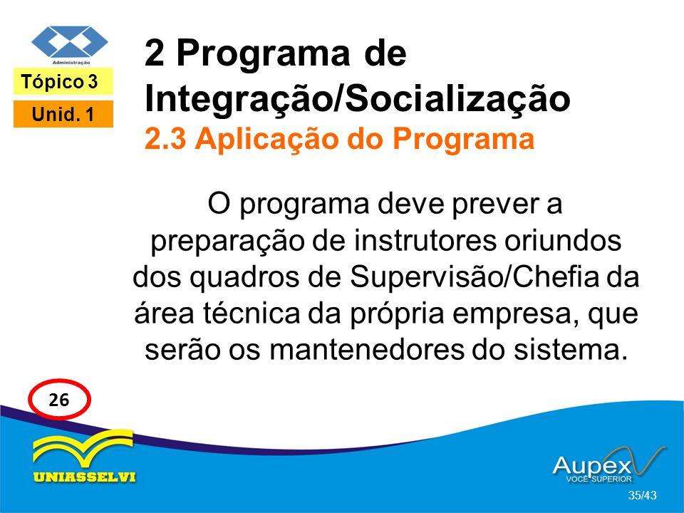 2 Programa de Integração/Socialização 2.3 Aplicação do Programa O programa deve prever a preparação de instrutores oriundos dos quadros de Supervisão/