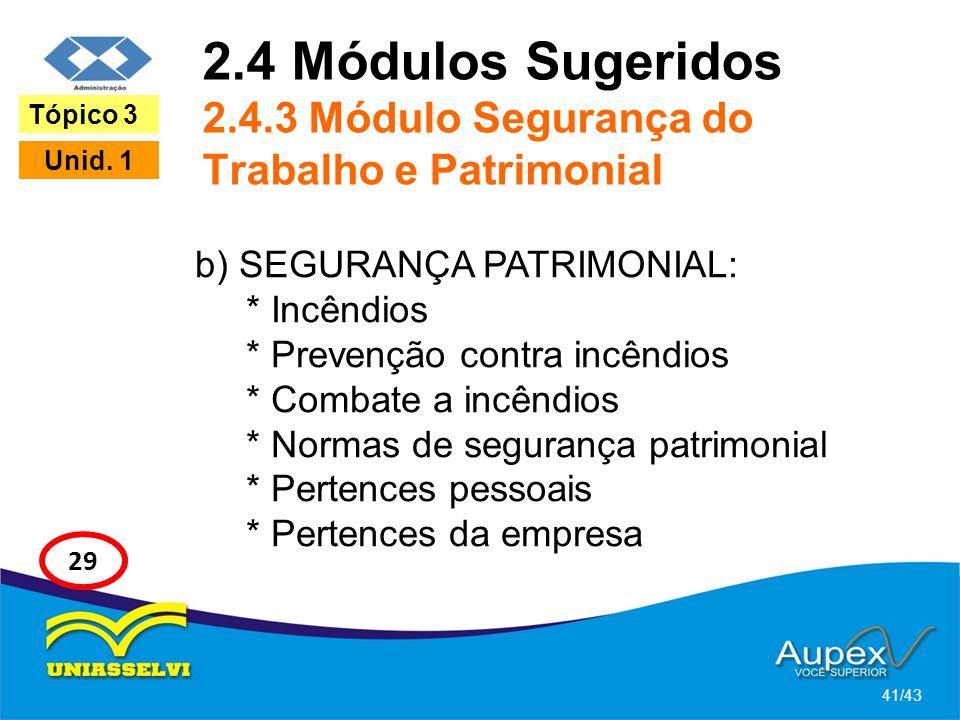 2.4 Módulos Sugeridos 2.4.3 Módulo Segurança do Trabalho e Patrimonial b) SEGURANÇA PATRIMONIAL: * Incêndios * Prevenção contra incêndios * Combate a