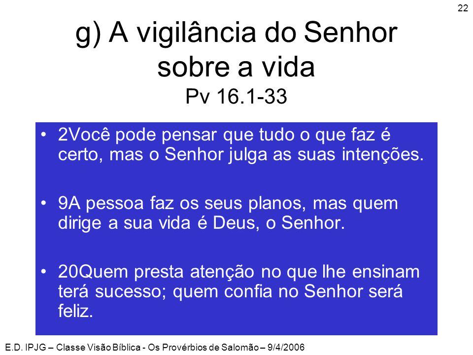 E.D. IPJG – Classe Visão Bíblica - Os Provérbios de Salomão – 9/4/2006 22 •2Você pode pensar que tudo o que faz é certo, mas o Senhor julga as suas in