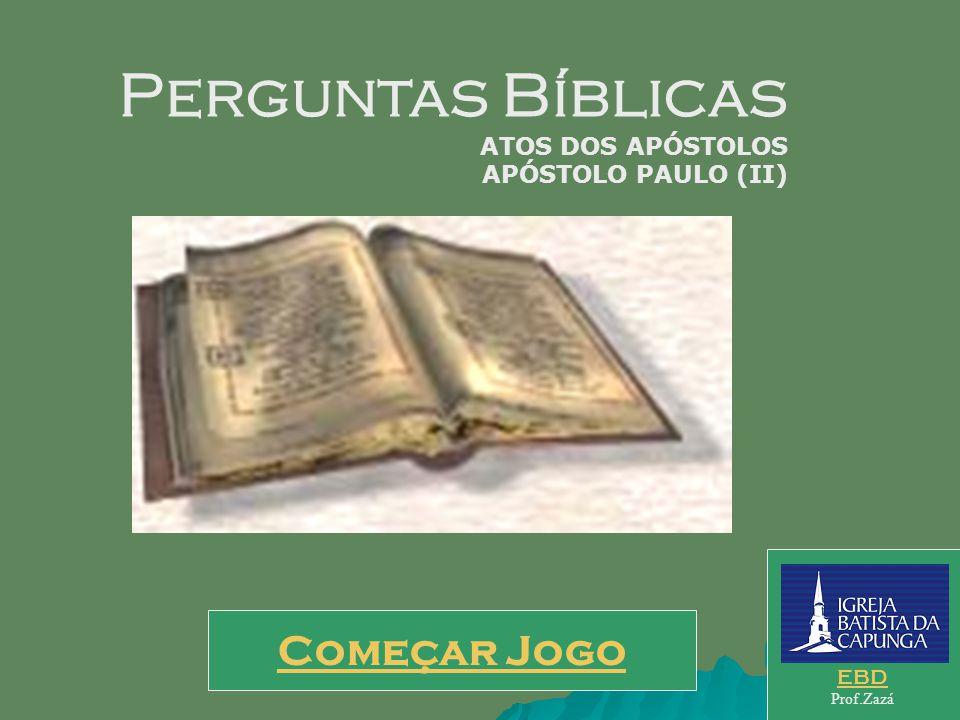Começar Jogo EBD Prof.Zazá Perguntas Bíblicas ATOS DOS APÓSTOLOS APÓSTOLO PAULO (II)
