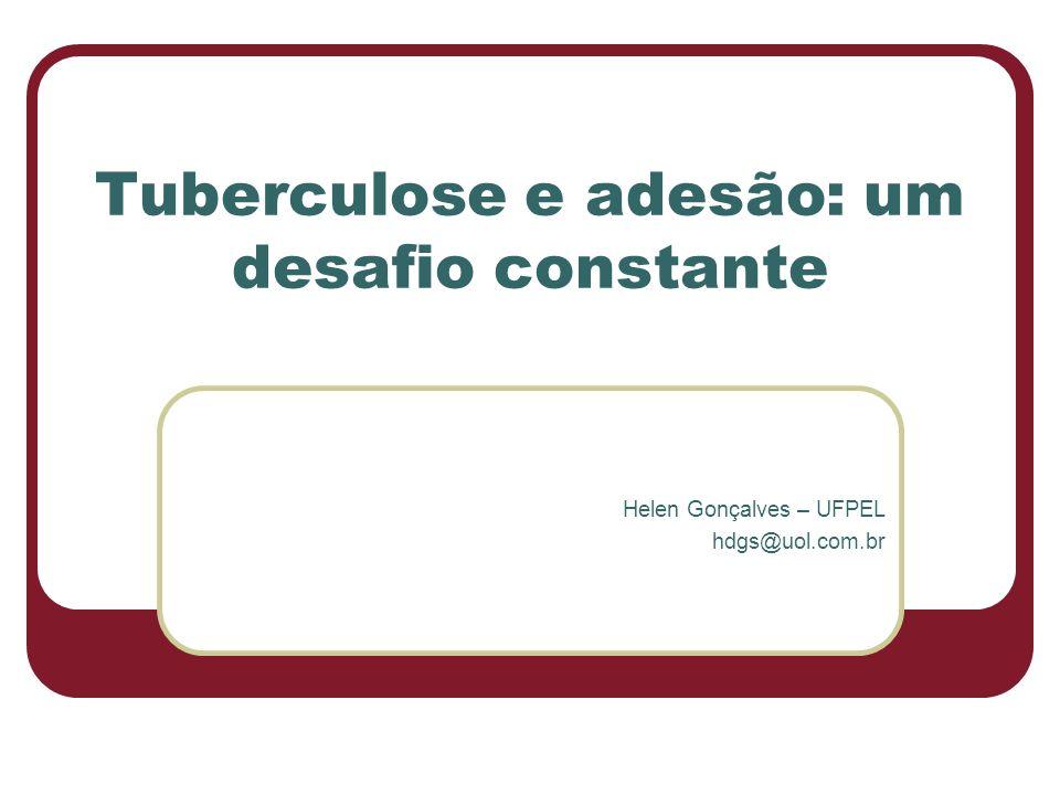 Tuberculose e adesão: um desafio constante Helen Gonçalves – UFPEL hdgs@uol.com.br